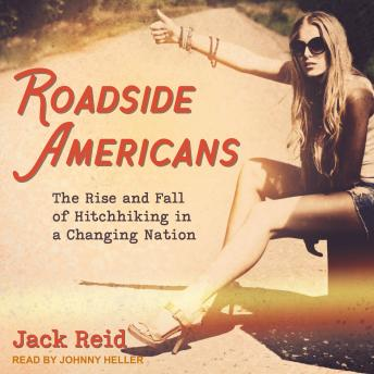 Download Roadside Americans: The Rise and Fall of Hitchhiking in a Changing Nation by Jack Reid