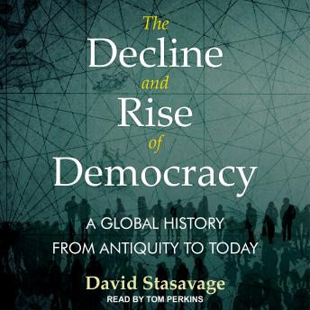 Download Decline and Rise of Democracy: A Global History from Antiquity to Today by David Stastavage