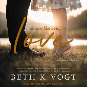 Almost Like Being in Love: A Destination Wedding Novel details