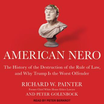 American Nero: The History of the Destruction of the Rule of Law, and Why Trump Is the Worst Offender