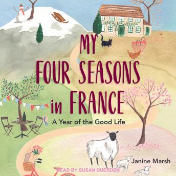 My Four Seasons in France: A Year Of The Good Life, Janine Marsh