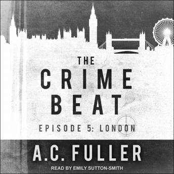 The Crime Beat: Episode 5: London