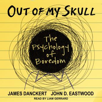 Out of My Skull: The Psychology of Boredom details