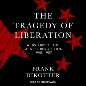 Tragedy of Liberation: A History of the Chinese Revolution 1945-1957 details