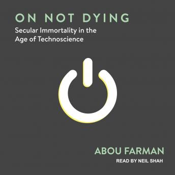 On Not Dying: Secular Immortality in the Age of Technoscience