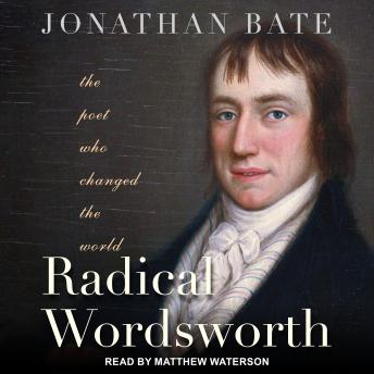Download Radical Wordsworth: The Poet Who Changed the World by Jonathan Bate