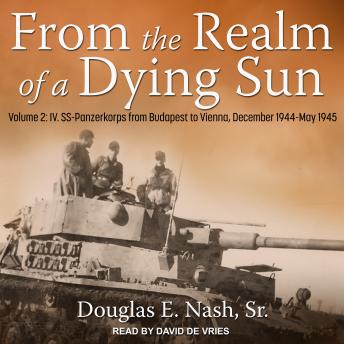 From the Realm of a Dying Sun: Volume 2: IV. SS-Panzerkorps from Budapest to Vienna, December 1944-M