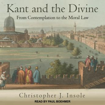 Kant and the Divine: From Contemplation to the Moral Law