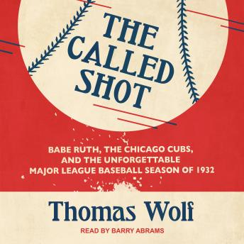 Download Called Shot: Babe Ruth, the Chicago Cubs, and the Unforgettable Major League Baseball Season of 1932 by Thomas Wolf