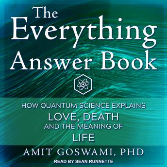 The Everything Answer Book: How Quantum Science Explains Love, Death, and the Meaning of Life