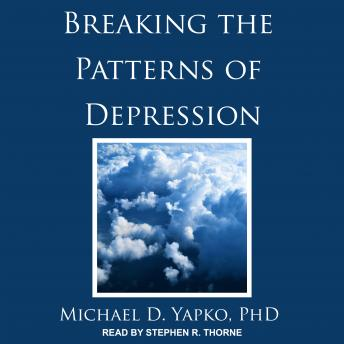 Breaking the Patterns of Depression, Michael D. Yapko, Ph.D.