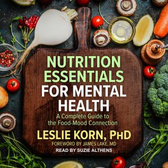 Download Nutrition Essentials for Mental Health: A Complete Guide to the Food-Mood Connection by Leslie Korn