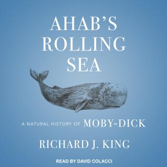 Ahab's Rolling Sea: A Natural History of 'Moby-Dick'