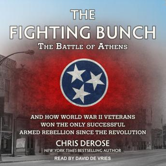 The Fighting Bunch: The Battle of Athens and How World War II Veterans Won the Only Successful Armed