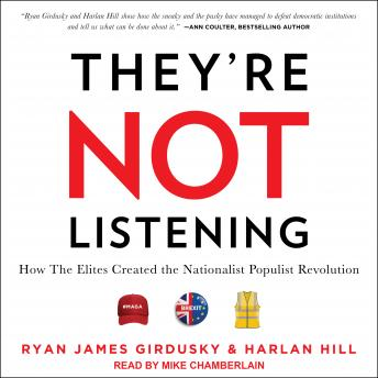 They're Not Listening: How The Elites Created the Nationalist Populist Revolution