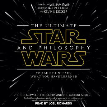The Ultimate Star Wars and Philosophy: You Must Unlearn What You Have Learned