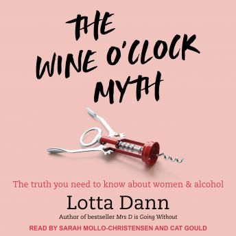 Wine O'Clock Myth: The Truth You Need To Know About Women and Alcohol, Lotta Dann