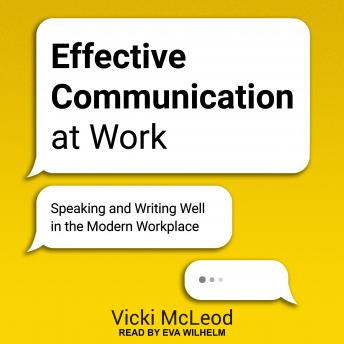 Effective Communication at Work: Speaking and Writing Well in the Modern Workplace details