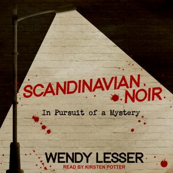 Download Scandinavian Noir: In Pursuit of a Mystery by Wendy Lesser