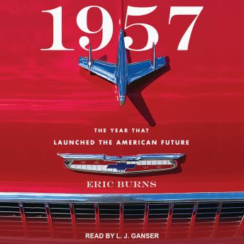 Download 1957: The Year That Launched the American Future by Eric Burns