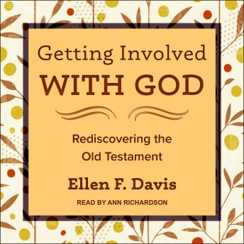 Getting Involved with God: Rediscovering the Old Testament, Ellen F. Davis