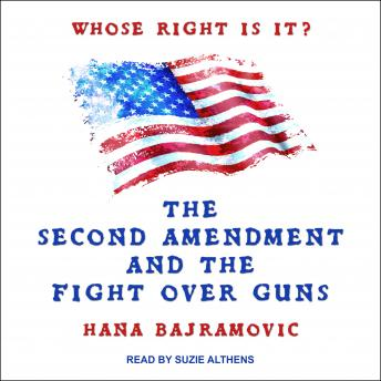 Whose Right Is It?: The Second Amendment and the Fight Over Guns