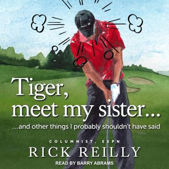 Tiger, Meet My Sister...: And Other Things I Probably Shouldn't Have Said