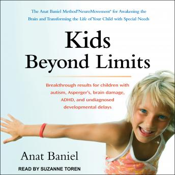 Kids Beyond Limits: The Anat Baniel Method NeuroMovement for Awakening the Brain and Transforming the Life of Your Child with Special Needs