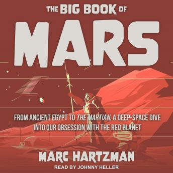 The Big Book of Mars: From Ancient Egypt to The Martian, A Deep-Space Dive into Our Obsession with t