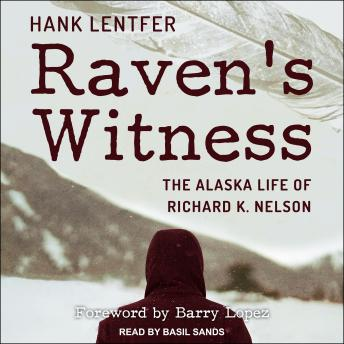 Raven's Witness: The Alaska Life of Richard K. Nelson