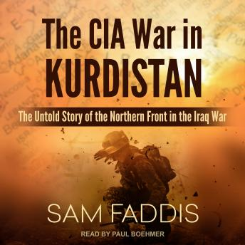 CIA War in Kurdistan: The Untold Story of the Northern Front in the Iraq War, Sam Faddis