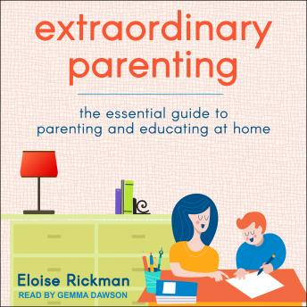 Extraordinary Parenting: The Essential Guide to Parenting and Educating at Home
