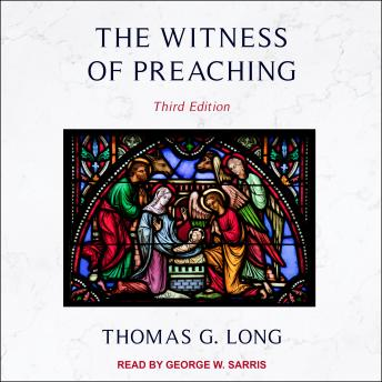 Witness of Preaching: Third Edition, Thomas G. Long