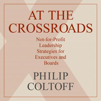 At the Crossroads: Not-for-Profit Leadership Strategies for Executives and Boards