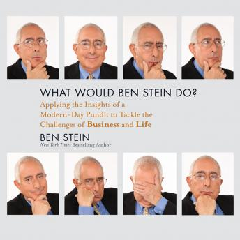 What Would Ben Stein Do?: Applying the Wisdom of a Modern-Day Prophet to Tackle the Challenges of Wo