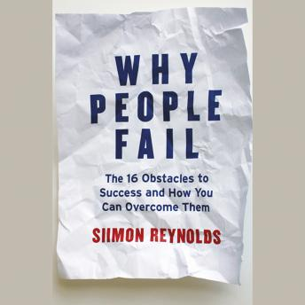 Why People Fail: The 16 Obstacles to Success and How You Can Overcome Them details