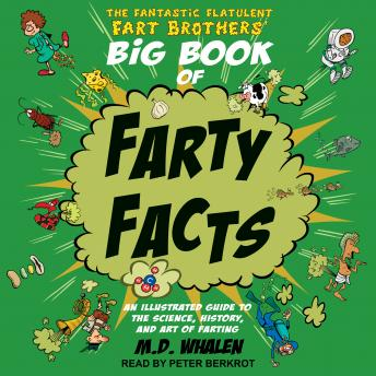 Fantastic Flatulent Fart Brothers' Big Book of Farty Facts: An Illustrated Guide to the Science, History, and Art of Farting, Md Whalen