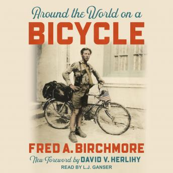 Around the World on a Bicycle, Fred A. Birchmore
