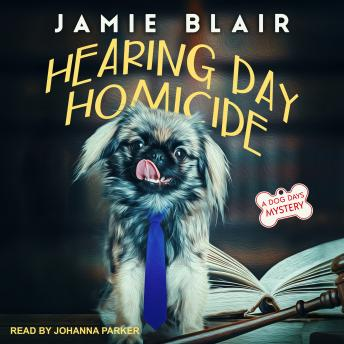 Hearing Day Homicide: A Dog Days Mystery