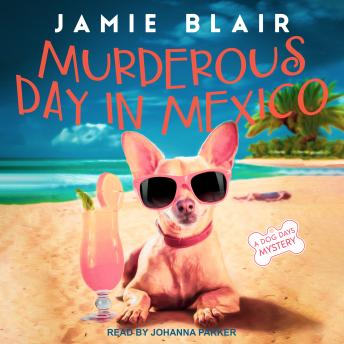 Murderous Day in Mexico: A Dog Days Mystery