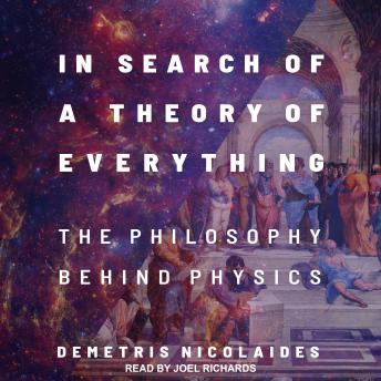 In Search of a Theory of Everything: The Philosophy Behind Physics, Demetris Nicolaides