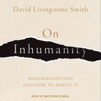 On Inhumanity: Dehumanization and How to Resist It, David Livingstone Smith