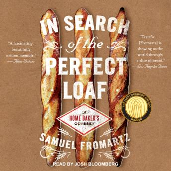 In Search of the Perfect Loaf: A Home Baker's Odyssey, Samuel Fromartz