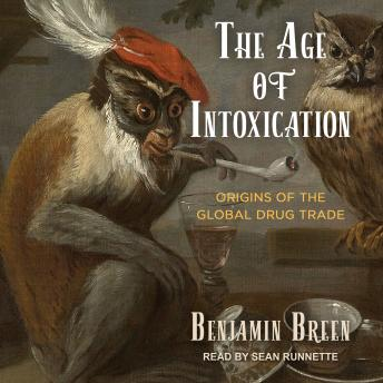 The Age of Intoxication: Origins of the Global Drug Trade