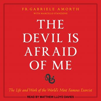 The Devil is Afraid of Me: The Life and Work of the World's Most Famous Exorcist