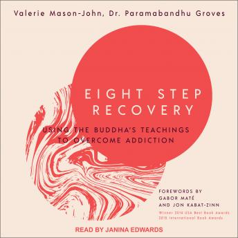 Eight Step Recovery: Using the Buddha's Teachings to Overcome Addiction, Dr. Paramabandhu Groves, Valerie Mason-John