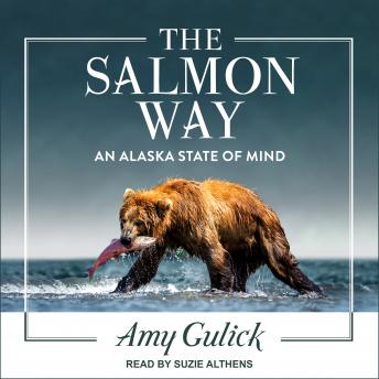The Salmon Way: An Alaska State of Mind