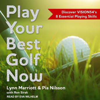 Download Play Your Best Golf Now: Discover VISION54's 8 Essential Playing Skills by Pia Nilsson, Lynn Marriott