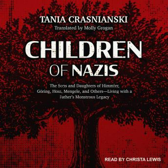 Children of Nazis: The Sons and Daughters of Himmler, Göring, Höss, Mengele, and Others-Living with a Father's Monstrous Legacy