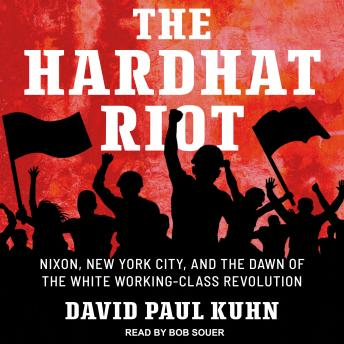 Download Hardhat Riot: Nixon, New York City, and the Dawn of the White Working-Class Revolution by David Paul Kuhn